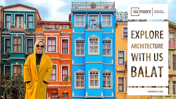 Explore Architecture With Us: Balat | Sia Moore